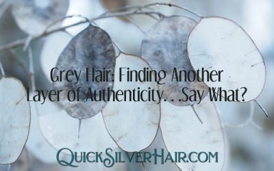Grey Hair: Finding Another Layer of Authenticity…Say What?