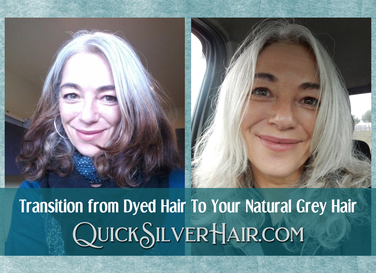 How Do You Transition From Dyed Hair To Your Natural Grey Hair Quicksilverhair