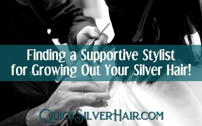 Finding a Supportive Stylist for Growing Out Your Silver Hair!