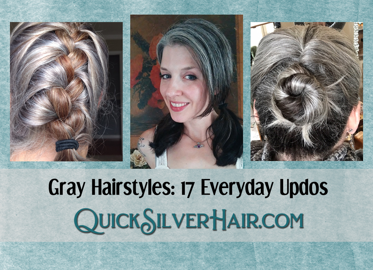 Transitioning To Gray Hairstyles Everyday Updos Quicksilverhair