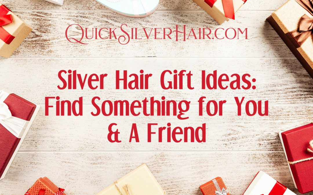 Silver Hair Gift Ideas: Find Something For You & A Friend