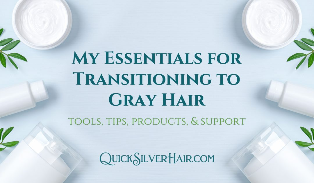 My Essentials for Transitioning to Gray Hair