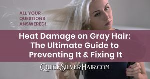 Heat Damage on Gray Hair The Ultimate Guide to Preventing It Fixing It